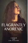 Flagrantly Anorexic: A Memoir and Call to Action Cover Image