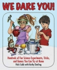 We Dare You: Hundreds of Fun Science Bets, Challenges, and Experiments You Can Do at Home Cover Image