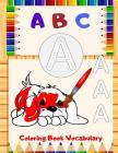 ABC Coloring Book Vocabulary: Preschool Workbooks For 2-4 Years, An Activity Book for Toddlers and Preschool Kids to Learn the English Alphabet Lett Cover Image