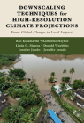 Downscaling Techniques for High-Resolution Climate Projections: From Global Change to Local Impacts Cover Image