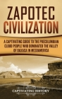 Zapotec Civilization: A Captivating Guide to the Pre-Columbian Cloud People Who Dominated the Valley of Oaxaca in Mesoamerica Cover Image