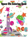Space Ufo Coloring Book: 8.5 x 11 Inches 124 Pages aliens ufos colored book Cover Image