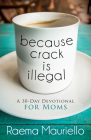 Because Crack Is Illegal: A 30-Day Devotional for Moms Cover Image