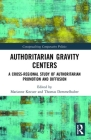 Authoritarian Gravity Centers: A Cross-Regional Study of Authoritarian Promotion and Diffusion (Conceptualising Comparative Politics) Cover Image