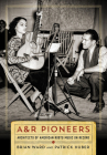 A&R Pioneers: Architects of American Roots Music on Record (Co-Published with the Country Music Foundation Press) Cover Image