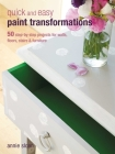 Quick and Easy Paint Transformations: 50 step-by-step projects for walls, floors, stairs & furniture Cover Image