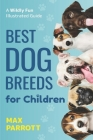 Best Dog Breeds For Children: A wildly fun illustrated guide Cover Image
