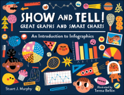 Show and Tell! Great Graphs and Smart Charts: An Introduction to Infographics Cover Image