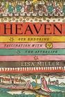 Heaven: Our Enduring Fascination with the Afterlife Cover Image
