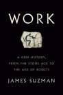 Work: A Deep History, from the Stone Age to the Age of Robots Cover Image