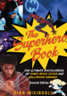 The Superhero Book: The Ultimate Encyclopedia of Comic-Book Icons and Hollywood Heroes Cover Image