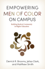 Empowering Men of Color on Campus: Building Student Community in Higher Education (The American Campus) Cover Image