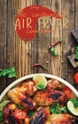 The Complete Air Fryer Cookbook: Tasty And Simple Air Fryer Recipes - Instant Vortex Special Edition Cover Image