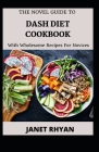 The Novel Guide To DASH Diet Cookbook With Wholesome Recipes For Novices Cover Image