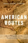 American Routes: Racial Palimpsests and the Transformation of Race Cover Image
