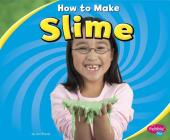 How to Make Slime (Pebble Plus: Hands-On Science Fun) Cover Image