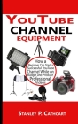 YouTube channel equipment: How a Beginner Can Start a Successful YouTube Channel While on Budget and Produce Professional Videos Cover Image