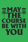 May The Course Be With You: 120 Disc Golf Scorecards 6