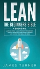 Lean: The Beginners Bible - 4 books in 1 - Lean Six Sigma + Agile Project Management + Scrum + Kanban to Get Quickly Started Cover Image