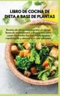 Libro de cocina de dieta a base de plantas Recetas de alimentos integrales sin gluten llenas de antioxidantes y fitoquímicos para comer bien todos los Cover Image