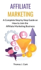 Affiliate Marketing: A Complete Step by Step Guide on How to Join the Affiliate Marketing Business Cover Image