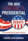 The 2016 America Presidential Debate: An Enlightened Practical Manual for Voters Cover Image