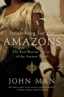 Searching for the Amazons: The Real Warrior Women of the Ancient World Cover Image