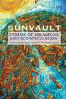 Sunvault: Stories of Solarpunk and Eco-Speculation Cover Image