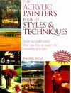 The Acrylic Painter's Book of Styles & Techniques Cover Image