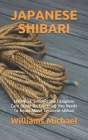 Japanese Shibari: JAPANESE SHIBARI: The Complete Care Guide On Everthing You Needs To Know About Japanese Shibari Cover Image