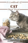 A Cookbook Of Cat Meal Treats A Collection Of Nutritious And Homemade Recipes: Cat Treat Cookbook Cover Image