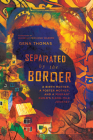 Separated by the Border: A Birth Mother, a Foster Mother, and a Migrant Child's 3,000-Mile Journey Cover Image