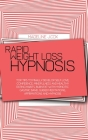 Rapid Weight Loss Hypnosis: Top Tips To Finally Develop Self Love, Confidence, Mindfulness and Healthy Eating Habits, Burn Fat With Hypnotic Gastr Cover Image