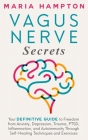 Vagus Nerve Secrets: Your Definitive Guide to Freedom from Anxiety, Depression, Trauma, PTSD, Inflammation, and Autoimmunity Through Self-H Cover Image