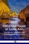 Croatian Tales of Long Ago: The Myths, Legends and Folk Stories of Croatia Cover Image