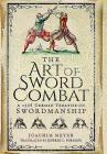 The Art of Sword Combat: A 1568 German Treatise on Swordmanship Cover Image
