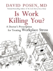 Is Work Killing You?: A Doctor's Prescription for Treating Workplace Stress Cover Image