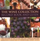 The Wine Collection: Record Book and Guide: Two Volumes in One Classic Gift Set: A Write-In Record Book Plus a Collection of Indispensable Expert Advi Cover Image