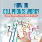 How Do Cell Phones Work? Technology Book for Kids - Children's How Things Work Books Cover Image