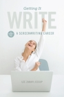 Getting It Write: An Insider's Guide to a Screenwriting Career Cover Image