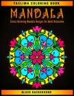 Mandala: Black Background Stress Relieving Mandala Designs For Adult Relaxation - An Adult Coloring Book Featuring 50 of the Wo Cover Image