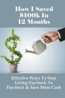 How I Saved $100k In 12 Months: Effective Ways To Stop Living Paycheck To Paycheck & Save More Cash: Money Management Tips Cover Image