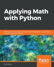 Applying Math with Python: Practical recipes for solving computational math problems using Python programming and its libraries Cover Image