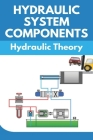 Hydraulic System Components: Hydraulic Theory: Industrial Hydraulic Technology Bulletin Cover Image