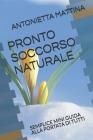 Pronto Soccorso Naturale: Semplice Mini Guida Alla Portata Di Tutti Cover Image