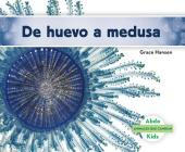 de Huevo a Medusa (Becoming a Jellyfish) (Spanish Version) (Animales Que Cambian (Changing Animals)) Cover Image