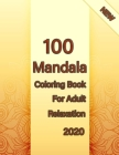 100 Mandala Coloring Book For Adult Relaxation 2020: Mandalas-Coloring Book For Adults-Top Spiral Binding-An Adult Coloring Book with Fun, Easy, and R Cover Image
