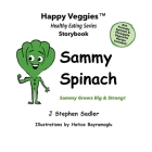Sammy Spinach Storybook 5: Sammy Grows Big and Strong! (Happy Veggies Healthy Eating Storybook Series) Cover Image