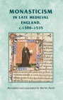 Monasticism in Late Medieval England, C.1300-1535 (Medieval Sources) Cover Image