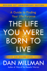 The Life You Were Born to Live (Revised 25th Anniversary Edition): A Guide to Finding Your Life Purpose Cover Image